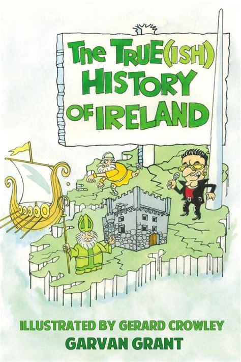 A History Of Ireland the true ish history of ireland