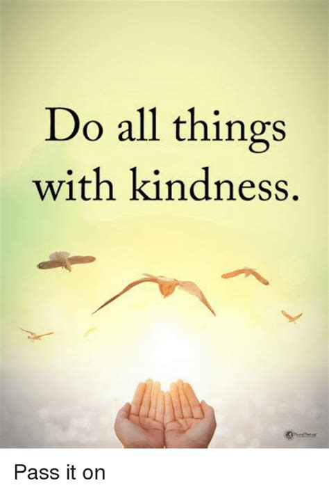 Do All Things Meme - do all things with kindness pass it on meme on sizzle