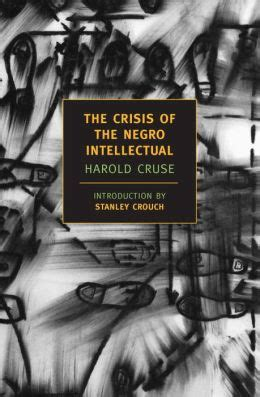 the intellectual books the crisis of the negro intellectual new york review