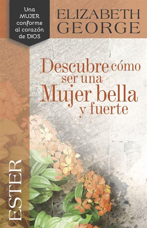 libro como ser mujer how ester descubre c 243 mo ser una mujer bella y fuerte 9780825457456 elizabeth george autor clc