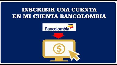 cuenta de ahorros bancolombia youtube inscribir una cuenta en mi cuenta bancolombia youtube
