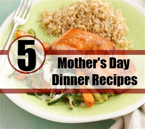 5 mother s day dinner recipes mother s day recipes and menus bash corner