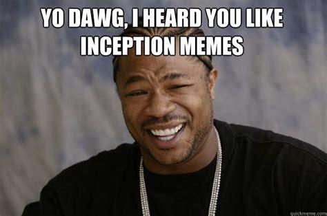 Inception Meme - yo dawg i heard you like inception memes xzibit meme