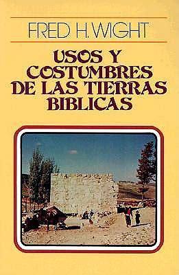 usos y costumbres de 0825418739 usos y costumbres de las tierras biblicas cokesbury
