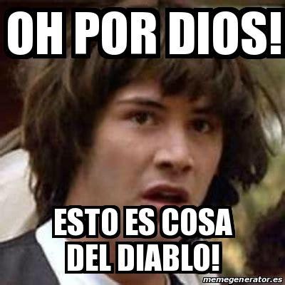 Memes Del Diablo - meme keanu reeves oh por dios esto es cosa del diablo