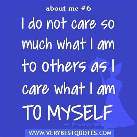 Quotes About Myself Quotes About Me I Do Not Care So Much What I Am To Others