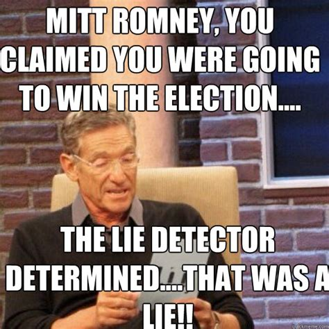 The Lie Detector Determined That Was A Lie Meme - mitt romney you claimed you were going to win the
