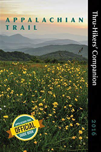 appalachian trail thru hiker s companion 2018 books appalachian trail thru hikers companion 2016