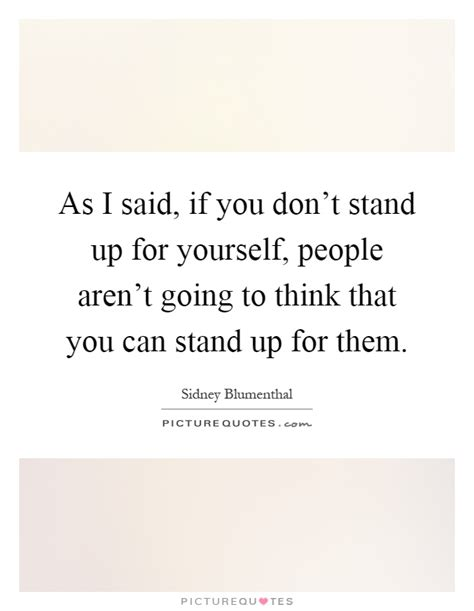 libro cant stand up for as i said if you don t stand up for yourself people aren t picture quotes