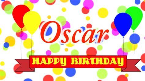 imagenes de happy birthday oscar happy birthday oscar song youtube