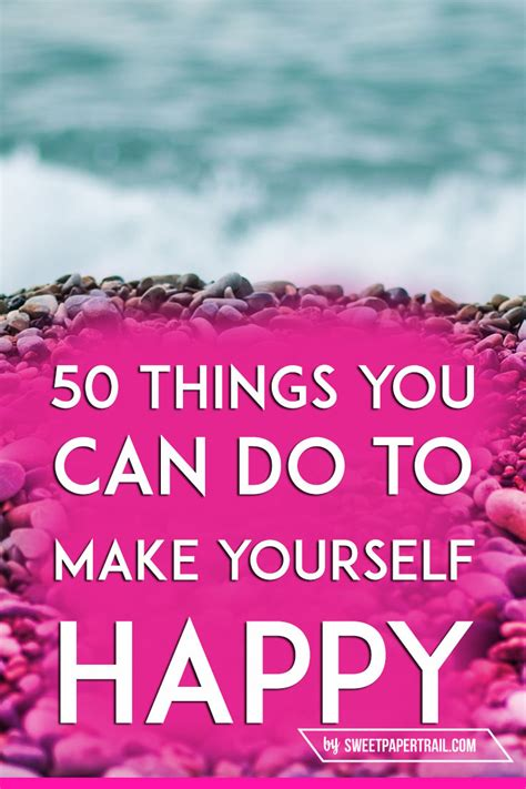 What Can I Do To Make You Happy Meme - 50 things you can do to make yourself happy