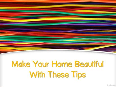 make your home beautiful make your home beautiful with these tips
