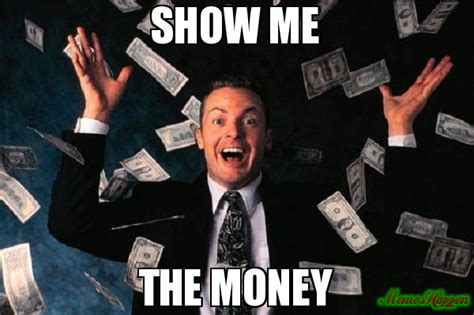 Show Me Meme - show me the money meme money man 80496 memeshappen