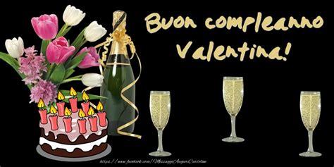 auguri di buon compleanno valentina torta e fiori buon compleanno valentina cartoline di