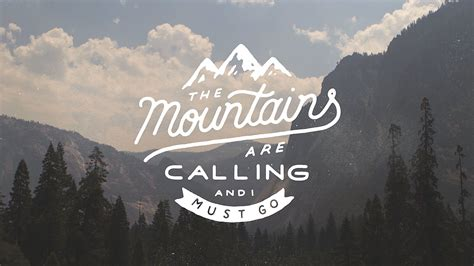 Mountains Are Calling the mountains are calling
