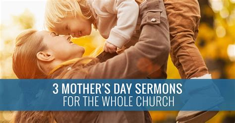 mothers day sermons 3 s day sermons for the whole church