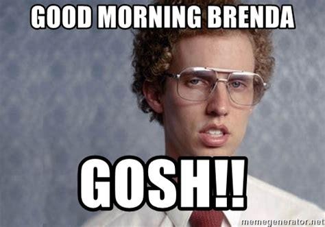 Brenda Memes - good morning brenda gosh napoleon dynamite meme