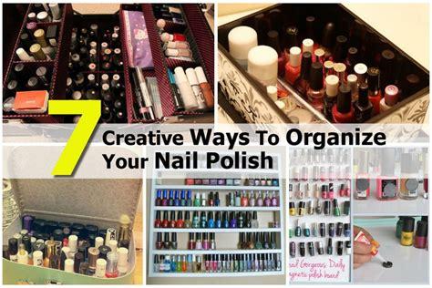 7 Ways To Organize by 7 Creative Ways To Organize Your Nail