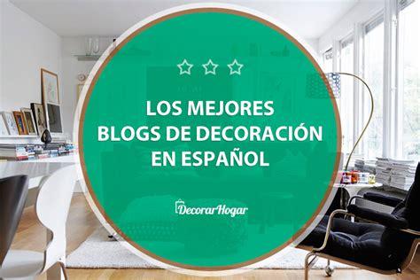 decoracion blog los 10 mejores blogs de decoraci 243 n 2018 en espa 241 ol