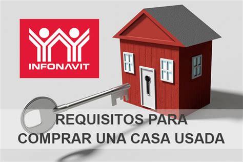 requisitos para comprar una casa requisitos para comprar una casa usada por medio de infonavit