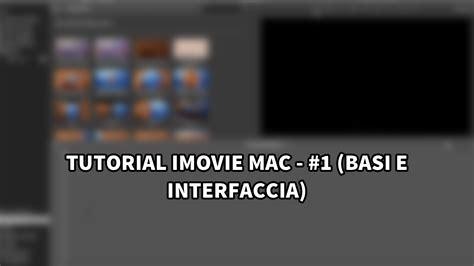 tutorial imovie on mac tutorial imovie per mac 1 interfaccia e basi video