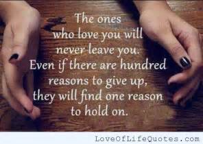 Love Quotes For The One You Love by The One Who Love You Will Never Leave Love Of Life Quotes