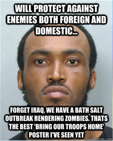 Bath Salts Meme - will protect against enemies both foreign and domestic