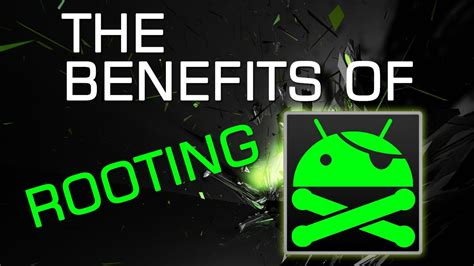 root android the benefits of rooting your android phone tablet