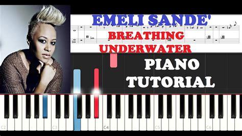tutorial piano next to me emeli sande breathing underwater piano tutorial