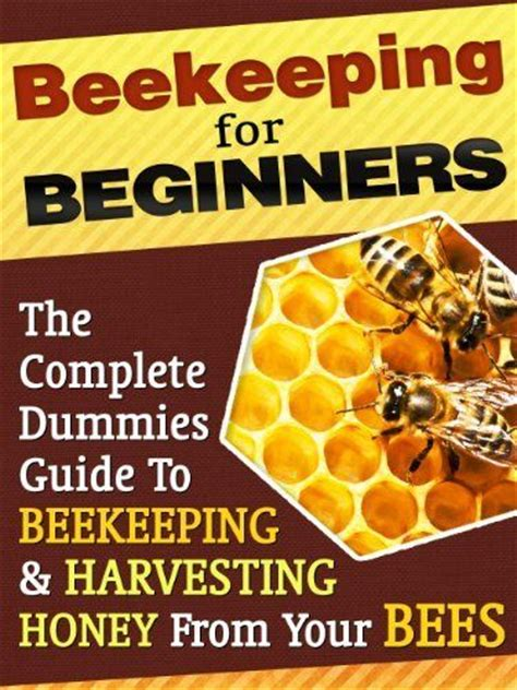your beekeeping journal a guide for beekeepers because beekeeping is a journey books beekeeping for beginners a dummies guide to raising bees