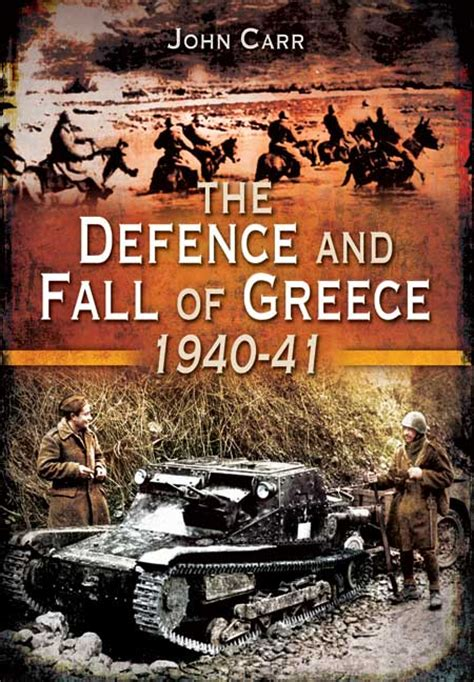 the defence and fall of singapore books pen and sword books the defence and fall of greece 1940