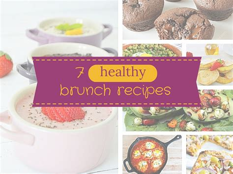 7 Healthy Recipes by 7 Healthy Brunch Recipes Because Brunch It S Not Just