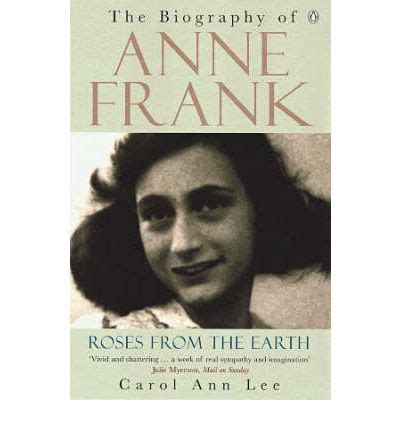 anne frank biography extract roses from the earth the biography of anne frank carol