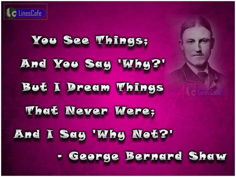 film quotes that were never said george bernard shaw s quotes about reality and dreams