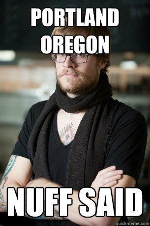 Oregon Memes - portland oregon nuff said hipster barista quickmeme