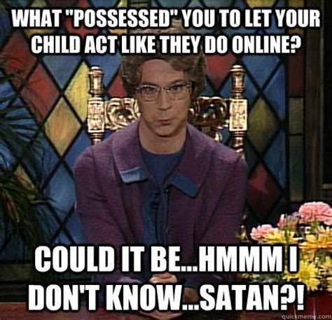 Church Lady Meme - what quot possessed quot you to let your child act like they do