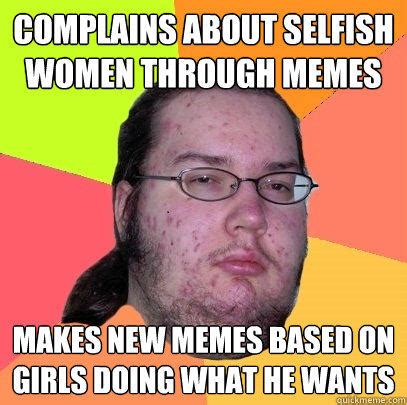 The Selfish Meme - complains about selfish women through memes makes new