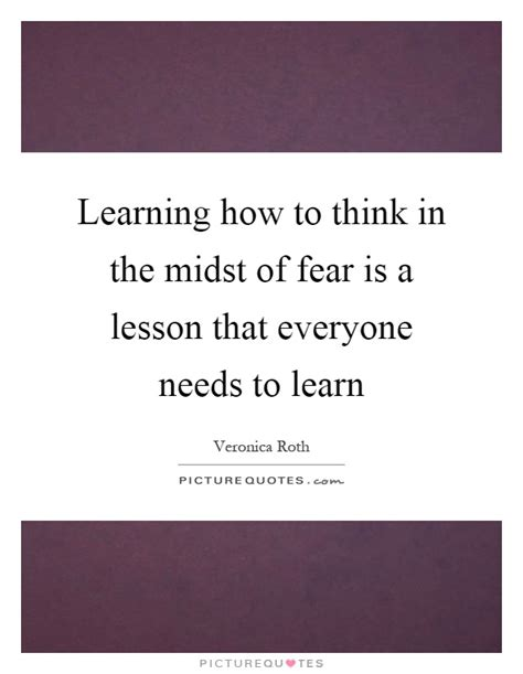 10 Lessons Everyone Needs To by Learning How To Think In The Midst Of Fear Is A Lesson