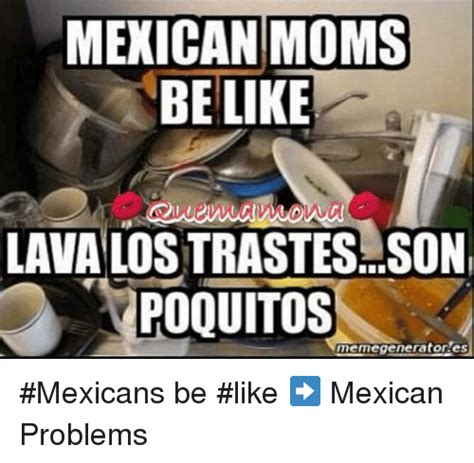 Mexican Problems Memes - funny moms be like memes of 2017 on sizzle