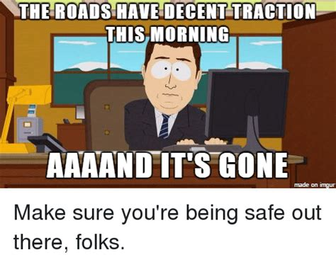 Imgur Make A Meme - the roads have decent traction this morning aaaand it s