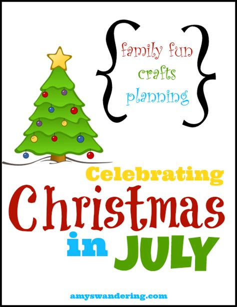 celebrating christmas in july amy s wandering