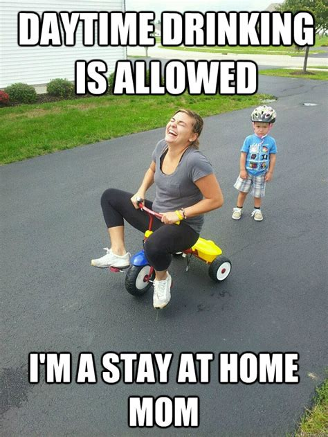 Stay At Home Mom Meme - daytime drinking is allowed i m a stay at home mom