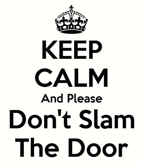 Don T Slam The Door by Keep Calm And Don T Slam The Door Poster Grif