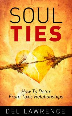 Detox Your Toxic Relationships Exercise by Soul Ties How To Detox From Toxic Relationships By