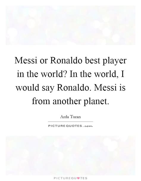 messi best player in the world messi or ronaldo best player in the world in the world i