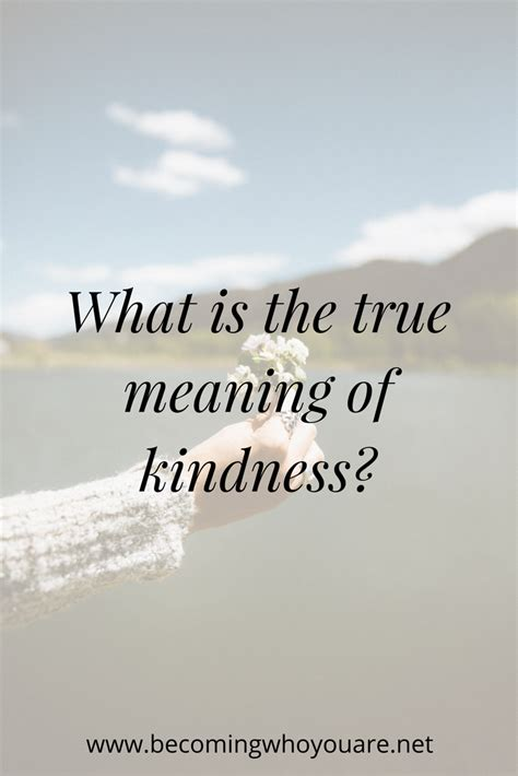 what is the meaning of the true meaning of kindness becoming who you are