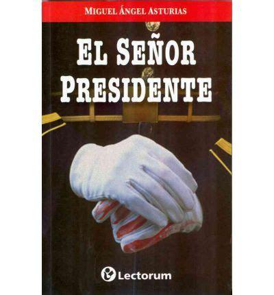 el senor presidente el senor presidente miguel angel asturias 9786074571806