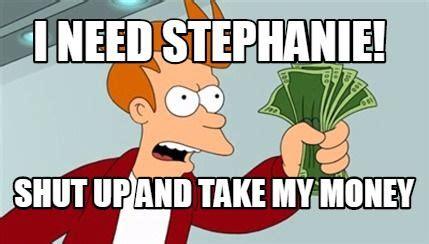 Take My Money Meme Generator - 9 best stephanie memes images on pinterest ha ha funny