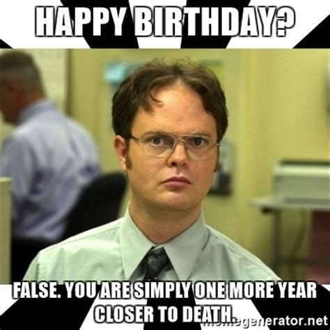The Office Happy Birthday by Happy Birthday False You Are Simply One More Year Closer