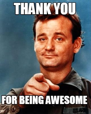 memes about being awesome memes meme maker thank you for being awesome